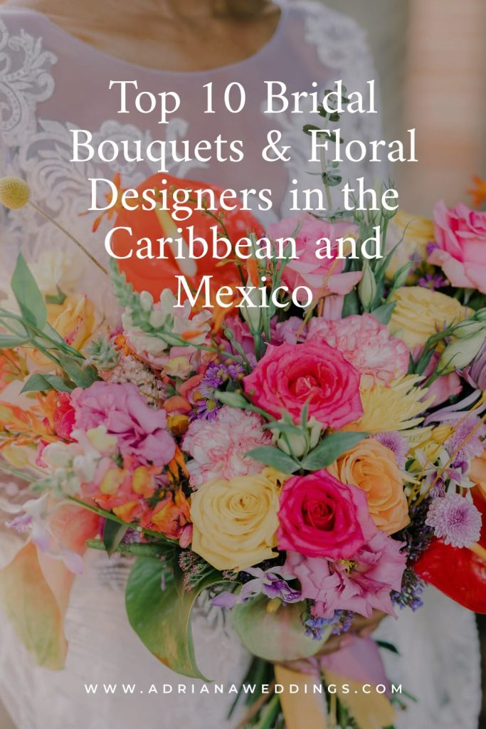 Top Bridal Bouquets and Floral Designers in the Caribbean and Mexico for Luxury Destination Wedding Blog Adriana Weddings