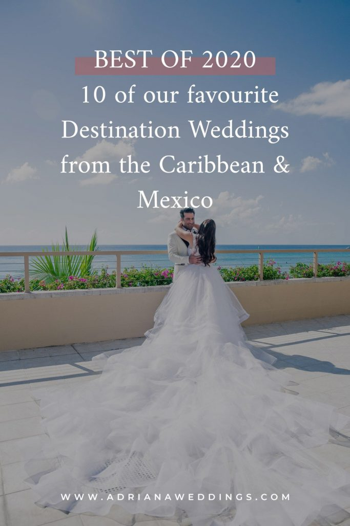 BEST OF 2020 | 10 of our favourite Destination Weddings from the Caribbean & Mexico for Luxury Destination Wedding network Adriana Weddings